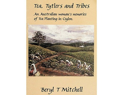 TEA, TYTLERS AND TRIBES - AN AUSTRALIAN WOMAN'S MEMORIES OF TEA PLANTING IN CEYLON