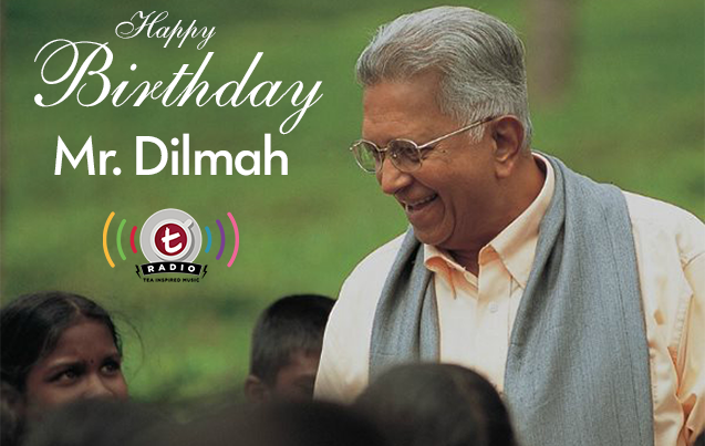 t-Radio wishes a happy bithday to Mr. Dilmah!